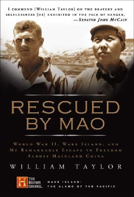 Rescued by Mao: World War II, Wake Island, and My Remarkable Escape to Freedom Across Mainland China, William Taylor