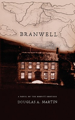 Branwell: A Novel of the Bronte Brother, Martin, Douglas A.