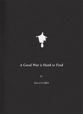 A Good War Is Hard to Find: The Art of Violence in America, David Griffith
