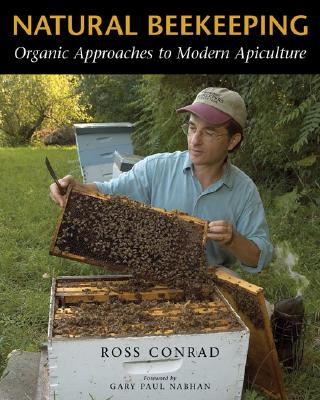 Natural Beekeeping: Organic Approaches to Modern Apiculture, Conrad, Ross