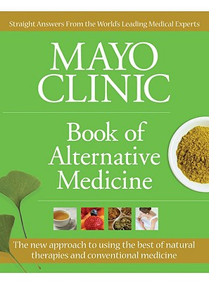 Image for Mayo Clinic Book of Alternative Medicine: The New Approach to Using the Best of Natural Therapies and Conventional Medicine (Mayo Clinic, Book of Alternative Medicine)