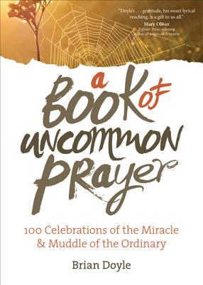 Image for A Book of Uncommon Prayer: 100 Celebrations of the Miracle & Muddle of the Ordinary