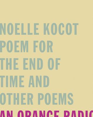 Poem for the End of Time and Other Poems, Kocot, Noelle
