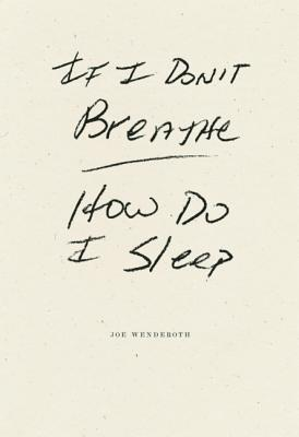 If I Don't Breathe How Do I Sleep, Wenderoth, Joe