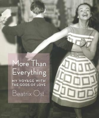More Than Everything: My Voyage with the Gods of Love, Ost, Beatrix