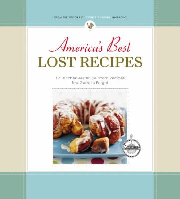 Image for America's Best Lost Recipes: 121 Heirloom Recipes Too Good to Forget