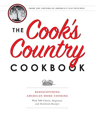 The Cook's Country Cookbook: Regional and Heirloom Favorites Tested and Reimagined for Today's Home Cooks, The Editors of Cook's Country Magazine