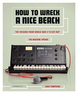 Image for How to Wreck a Nice Beach: The Vocoder from World War II to Hip-Hop