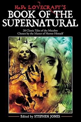 H. P. Lovecraft's Book of the Supernatural: 20 Classics Of The Macabre, Chosen By The Master Of Horror Himself, Jones, Stephen