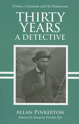 "Thirty Years A Detective, ""Pinkerton, Allan"""