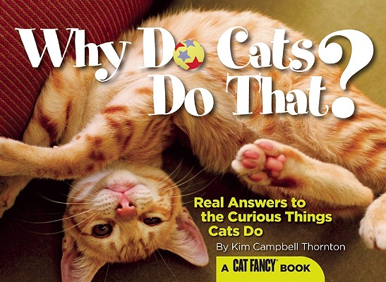 Why Do Cats Do That?: Real Answers to the Curious Things Cats Do?, Kim Campbell Thornton