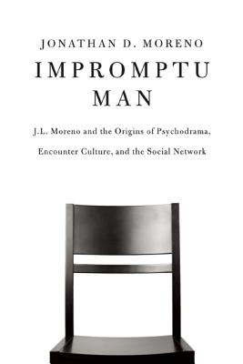 Image for Impromptu Man: J.L. Moreno and the Origins of Psychodrama, Encounter Culture, and the Social Network