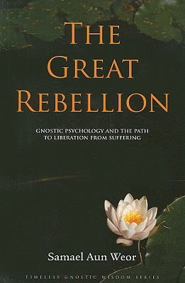 Image for The Great Rebellion: Gnostic Psychology and the Path to Liberation from Suffering (Timeless Gnostic Wisdom)