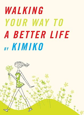 WALKING YOUR WAY TO A BETTER LIFE, KIMIKO