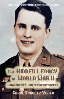 The Hidden Legacy of World War II: A Daughter's Journey of Discovery, Vento, Carol Schultz; Childers, Thomas [Preface]; Schaefer, Christen Harty [Preface];