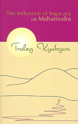 The Influence of Yogacara on Mahamudra, Rinpoche, Traleg Kyabgon
