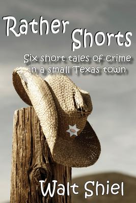 Image for Rather Shorts: Six Short Tales of Crime in a Small Texas Town