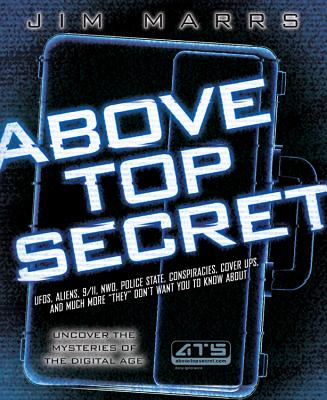 Image for Above Top Secret: UFO's, Aliens, 9/11, NWO, Police State, Conspiracies, Cover Ups, and Much More 'They' Don't Want You to Know About