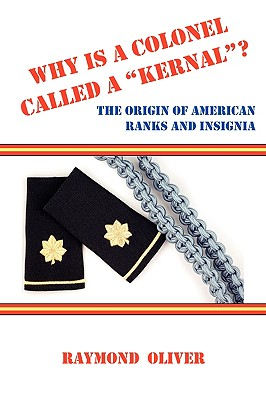 Image for Why Is a Colonel Called a Kernal? the Origin of American Ranks and Insignia