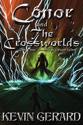 Image for CONOR AND THE CROSSWORLDS BOOK THREE:  SURVIVING AN ALTERED WORLD