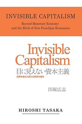 Invisible Capitalism. Beyond Monetary Economy and the Birth of New Paradigm, Tasaka, Hiroshi