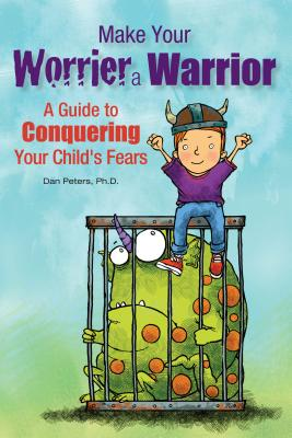 Image for Make Your Worrier a Warrior: A Guide to Conquering Your Child's Fears
