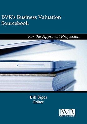BVR's Guide to Business Valuation Sourcebook: 2009 Edition