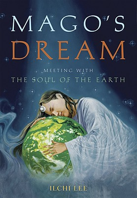 Mago's Dream: Meeting With the Soul of the Earth, Lee, Ilchi