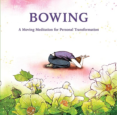 Image for BOWING A MOVING MEDITATION FOR PERSONAL TRANSFORMATION