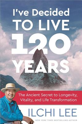 Image for I've Decided to Live 120 Years: The Ancient Secret to Longevity, Vitality, and Life Transformation