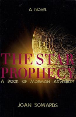 The Star Prophecy: A Book of Mormon Adventure, Joan Sowards