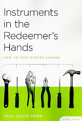 Image for Instruments in the Redeemer's Hands Study Guide: How to Help Others Change