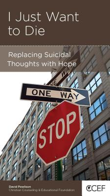 Image for I Just Want to Die: Replacing Suicidal Thoughts with Hope