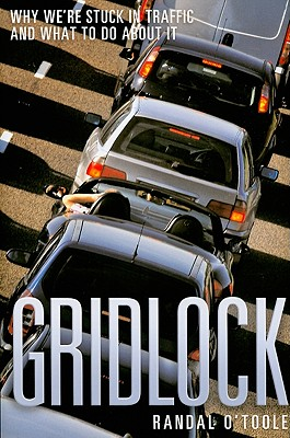 Gridlock: Why We're Stuck in Traffic and What to Do About It, Randal O'Toole