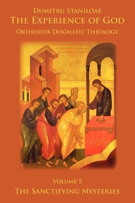The Experience of God, vol. 5, The Sanctifying Mysteries, Dumitru Staniloae, Ioan Ionita, Robert Barringer