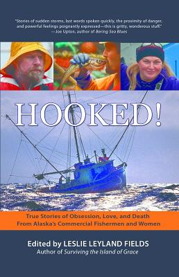 Hooked!: True Stories of Obsession, Death, and Love from Alaska's Commercial Fishing Men and Women, Leslie Leyland Fields