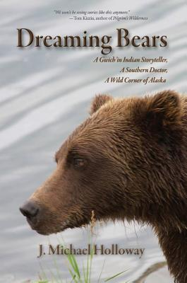 Image for DREAMING BEARS: A GWICH'IN INDIAN STORYTELLER, A SOUTHERN DOCTOR, A WILD CORNER OF ALASKA