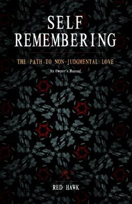 Image for Self Remembering: The Path to Non-Judgmental Love (An Owner's Manual)