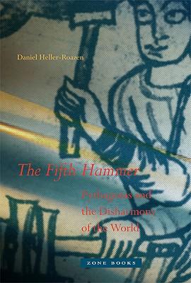 The Fifth Hammer: Pythagoras and the Disharmony of the World, Daniel Heller-Roazen