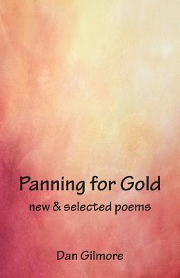 Panning for Gold: New & Selected Poems, Gilmore, Dan