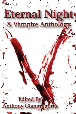 Eternal Night: A Vampire Anthology, Giangregorio, Anthony: Donaghe, David H. -etal.