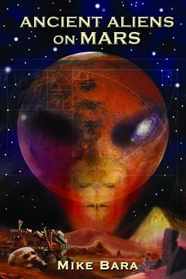 Ancient Aliens On Mars, Mike Bara