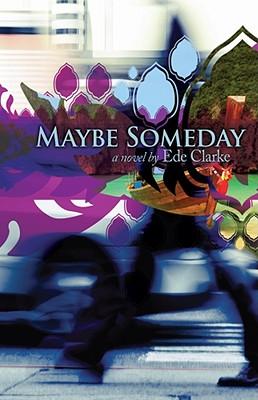 Maybe Someday, Ede Clarke