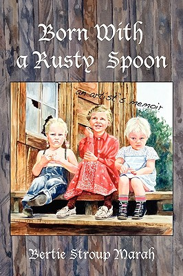 Image for Born With a Rusty Spoon: An Artist's Memoir