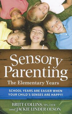Image for Sensory Parenting - The Elementary Years: School Years Are Easier when Your Child's Senses Are Happy!