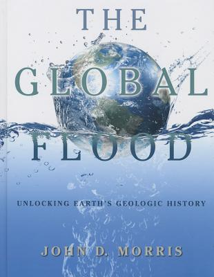 Image for The Global Flood: Unlocking Earth's Geologic History