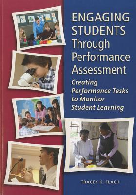 Image for Engaging Students Through Performance Assessment: Creating Performance Tasks to Monitor Student Learning