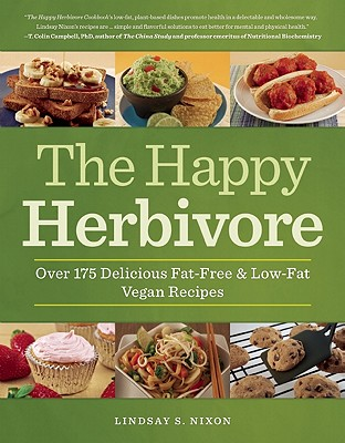 The Happy Herbivore Cookbook: Over 175 Delicious Fat-Free and Low-Fat Vegan Recipes, Lindsay S. Nixon
