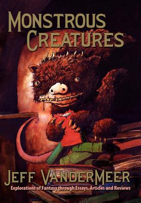 Image for MONSTROUS CREATURES: EXPLORATIONS OF FANTASY THROUGH ESSAYS, ARTICLES AND REVIEWS