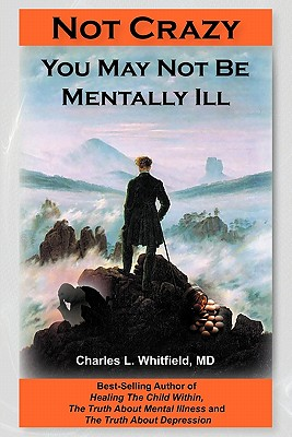 Not Crazy: You May Not Be Mentally Ill, Whitfield, Charles L.